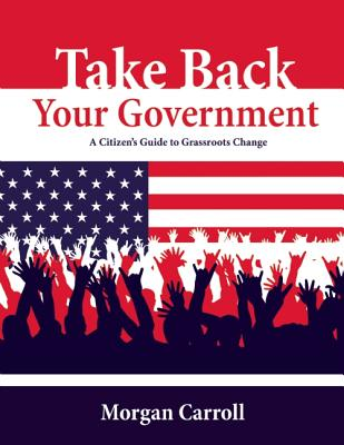 Take Back Your Government By Carroll, Morgan